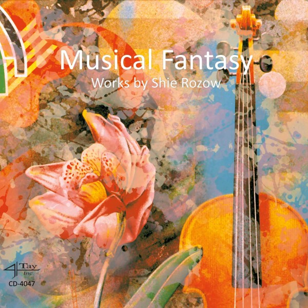 Musical Fantasy: Works by Shie Rozow